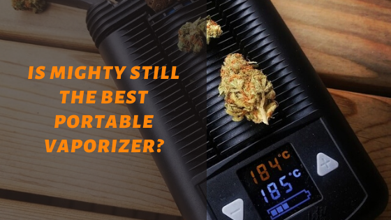 Is Mighty Still The Best Portable Vaporizer?